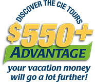 With the CIE Tours $550+ Advantage, your vacation money goes a lot further!
